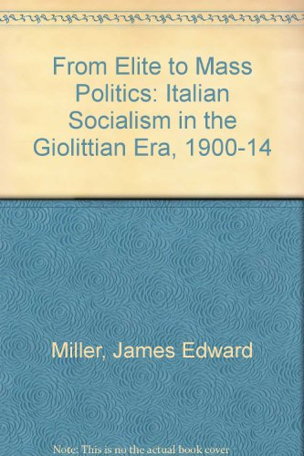 From Elite to Mass Politics: Italian Socialism in the Giolittian Era, 1900-14 por Miller