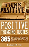 Positive Thinking Quotes: 365 Inspirational, Affirmations and Success Quotes to Change Your Brain Change Your Life