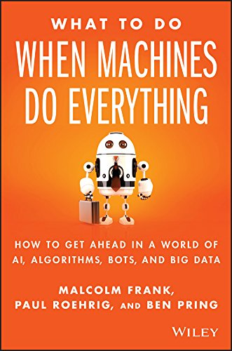 What To Do When Machines Do Everything: How to Get Ahead in a World of AI, Algorithms, Bots, and Big Data (English Edition)