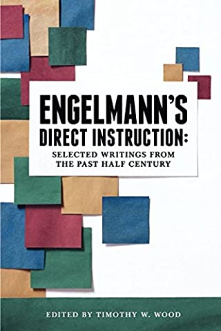Timothy Wood - Engelmann's Direct Instruction: Selected Writings from the