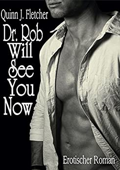 Dr. Rob Will See You Now (Dr. Rob Story 1) von [Fletcher, Quinn J.]