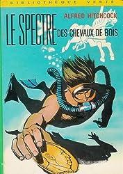 Le spectre des chevaux de bois : Collection : Bibliothèque verte cartonnée & illustrée n° 426 : 1ère édition hachette