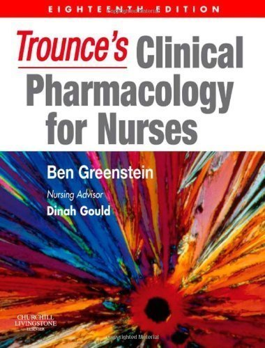 By Ben Greenstein BA(Hons) BSc(Hons) DHPh PhD FBIH MRPharmS Trounce's Clinical Pharmacology for Nurses, 18e (18th Edition)