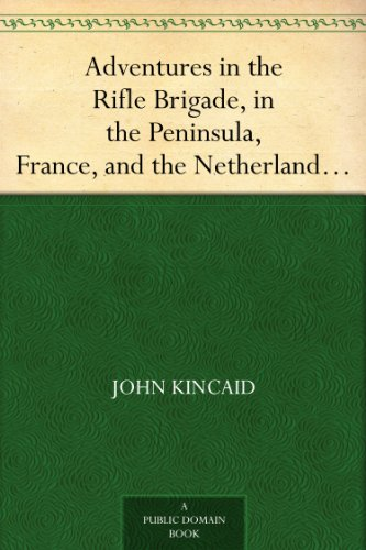 adventures-in-the-rifle-brigade-in-the-peninsula-france-and-the-netherlands-from-1809-to-1815