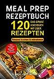 Meal Prep Rezeptbuch: Das große Kochbuch mit über 120 leckeren Rezepten - Gesund kochen & mitnehmen - Lunch to Go für die Lunchbox & Essensbox Inkl. Low Carb, Vegetarisch, Vegan Rezepte, Wochenplan