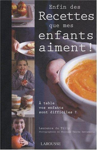 Enfin des Recettes que mes enfants aiment ! de Laurence Du Tilly (18 février 2009) Relié