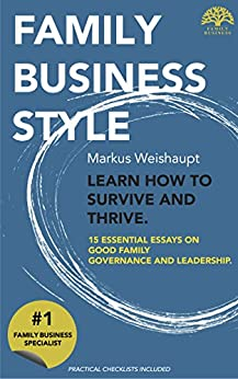 FAMILY BUSINESS STYLE. Learn how to survive and thrive.: 15 essential essays on good family governance and leadership (English Edition) di [Weishaupt, Markus]