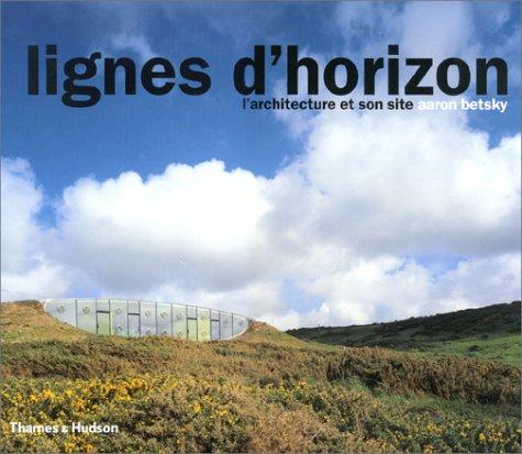 Lignes d'horizon : L'Architecture et son site