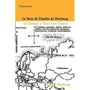La Ruta de Familia de Hayburg en Europa y Asia: Con Esposa:Volume One: 1
