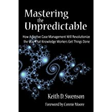 Mastering the Unpredictable: How Adaptive Case Management Will Revolutionize the Way That Knowledge Workers Get Things Done (English Edition)