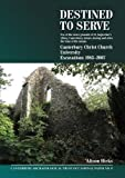 Destined to Serve: Use of the Outer Grounds of St Augustine's Abbey, Canterbury Before, During and After the Time of the Monks: Canterbury Christ Church University Excavations 1983-2007