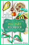 HCG Diät Kochbuch: Das Abnehmen mit der Stoffwechselkur