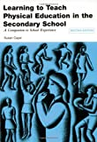 Learning to Teach Physical Education in the Secondary School: A Companion to School Experience (Learning to Teach Subjects in the Secondary School Series)