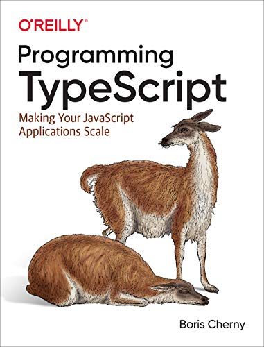 Programming TypeScript: Making Your JavaScript Applications Scale
