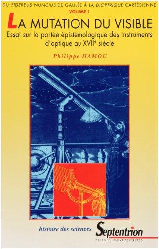 Mutation du visible, essai sur la portée épistémologique des instruments au XVIIe siècle