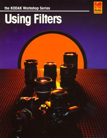 Using Filters (The Kodak Workshop Series) (Kodak Workshop Series)