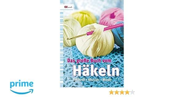 Das Große Buch Vom Häkeln Technik Muster Mode Amazonde Bücher
