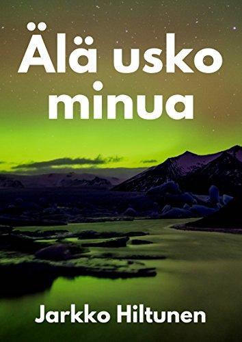 Ala Usko Minua (Finnish Edition) por Jarkko  Hiltunen