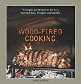 Wood-Fired Cooking: Techniques and Recipes for the Grill, Backyard Oven, Fireplace, and Campfire by Mary Karlin (2009-02-17)