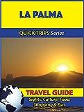 La Palma Travel Guide (Quick Trips Series): Sights, Culture, Food, Shopping & Fun