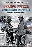Grande guerra. Americani in Italia, nascita di superpotenza
