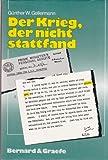 Der Krieg, der nicht stattfand. Möglichkeiten, Überlegungen und Entscheidungen der deutschen Obersten Führung zur Verwendung chemischer Kampfstoffe im Zweiten Weltkrieg