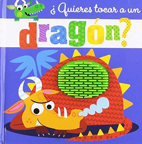 ¿Quieres tocar a un dragón? (Castellano - A Partir De 0 Años - Proyecto De 0 A 3 Años - Libros Sensoriales) por Varios Autores