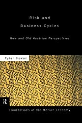 Risk and Business Cycles: New and Old Austrian Perspectives (Foundations of the Market Economy) by Tyler Cowen (2010-07-16)