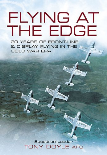 Flying at the Edge: 20 Years of Front-Line and Display Flying in the Cold War Era (Front-line-führer)