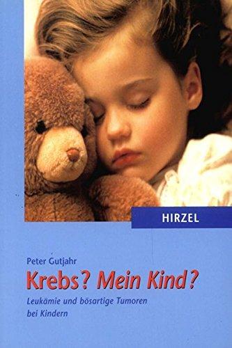 Krebs? Mein Kind?: Leukämie und bösartige Tumoren bei Kindern