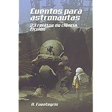 Cuentos para astronautas.: 23 relatos de ciencia ficción. 2ª Edición