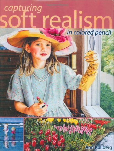 Capturing Soft Realism in Colored Pencil by Ann Kullberg (17-Aug-2002) Hardcover