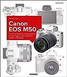 Kamerabuch Canon EOS M50: Die feine Kleine für unvergessliche Erinnerungen in den schönsten Farben und Details
