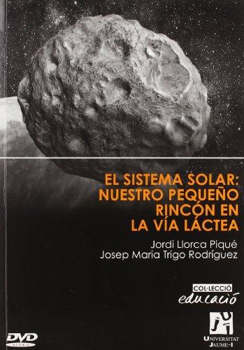 El sistema solar. Nuestro pequeño rincón en la Vía Láctea (Educació) por Jordi Llorca Piqué