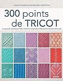 300 points de tricot les grands classiques des cr?ations originales des points anciens retrouv?s