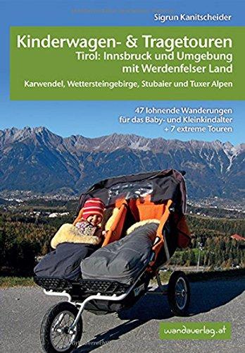 Kinderwagen-und Tragetouren Tirol: Innsbruck und Umgebung mit Werdenfelser Land Karwendel, Wettersteingebirge, Stubaier und Tuxer Alpen: 47 lohnende ... + 7 extreme Touren (Kinderwagen-Wanderungen)