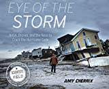Eye of the Storm: NASA, Drones, and the Race to Crack the Hurricane Code...