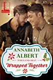 Front cover for the book Wrapped Together (Portland Heat) by Annabeth Albert