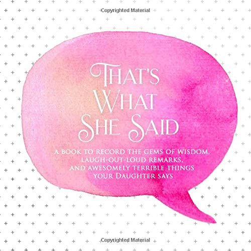 That's What She Said: A book to record the gems of wisdom, laugh-out-loud remarks, and awesomely terrible things your daughter says (PINK) (Quotable Kids, Band 8)