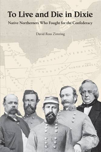 to-live-and-die-in-dixie-native-northerners-who-fought-for-the-confederacy-by-david-zimring-2014-12-