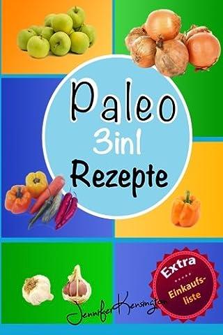 Paleo Rezepte Kochbuch 3in1: Über 100 Rezepte zum Frühstück, Mittag, Abend und mehr aus der Paleo Diät | Gerichte auf deutsch inklusive Zutaten (Paleo Diät Plan 2015)