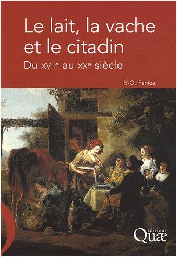 Le lait, la vache et le citadin: Du XVIIe au XXe siècle par Pierre-Olivier Fanica