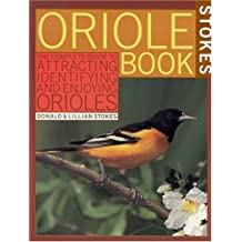Stokes Oriole Book: The Complete Guide to Attracting, Identifying and Enjoying Orioles by Donald Stokes (2000-02-16)