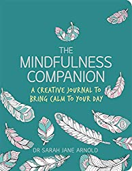 The Mindfulness Companion: A Creative Journal to Bring Calm to Your Day (Colouring Books)