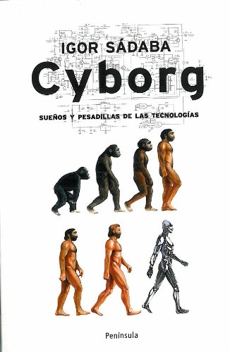 Cyborg: Sueños y pesadillas de las tecnologías (ATALAYA) por Igor Sádaba Rodríguez