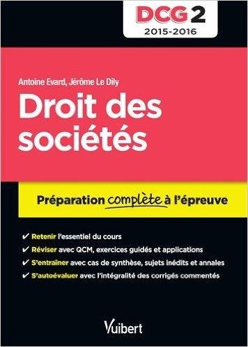DCG 2. Droit des sociétés - Préparation complète à l'épreuve - 2015-2016 de Jérôme Le Dily ,Antoine Evard ( 28 août 2015 ) par Antoine Evard Jérôme Le Dily