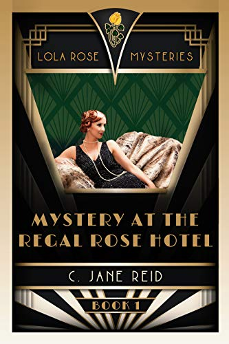 Mystery at the Regal Rose Hotel: A 1920s Romance Mystery (Lola Rose Mysteries Book One) (English Edition) -