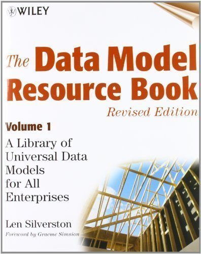 The Data Model Resource Book: v. 1: A Library of Universal Data Models for All Enterprises: Vol 1 Revised , Vol Edition by Silverston, Len published by John Wiley & Sons (2001)