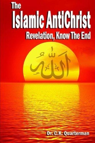 Islamic Antichrist: Revelation, Know The End by Dr C K Quarterman (2015-07-17)