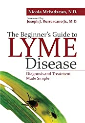 The Beginner's Guide to Lyme Disease: Diagnosis and Treatment Made Simple